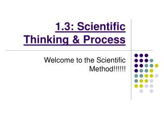 1.3: Scientific Thinking  Process