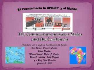 Presentado por  el  grupo  de  Investigación  del  Caribe : Aida  Vergne ,  Damaris Crespo ,