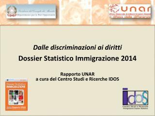 Dalle discriminazioni ai diritti Dossier Statistico Immigrazione 2014 Rapporto UNAR