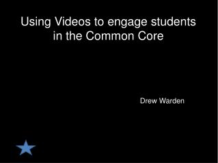 Using Videos to engage students in the Common Core