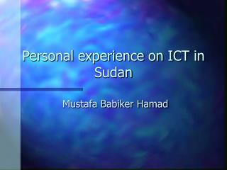 Personal experience on ICT in Sudan