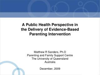 Matthew R Sanders, Ph.D Parenting and Family Support Centre The University of Queensland Australia