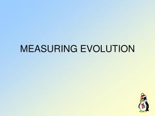 MEASURING EVOLUTION