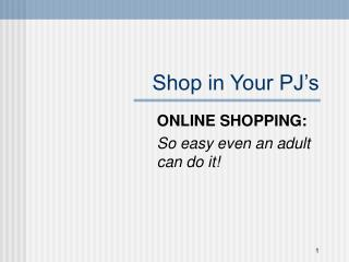 Shop in Your PJ's