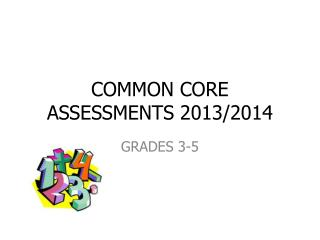COMMON CORE ASSESSMENTS 2013/2014