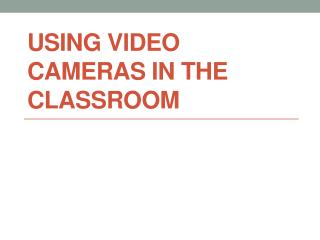 Using Video  Cameras  in the Classroom