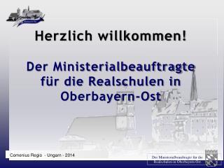 Herzlich willkommen!  Der Ministerialbeauftragte für die Realschulen in Oberbayern-Ost