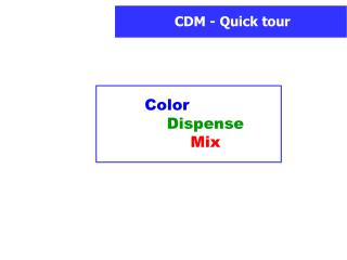 Color                	Dispense 	Mix