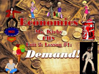 Economics Mr. Kirby CHS Unit 2: Lesson #1: Demand!