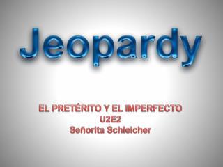 EL PRETÉRITO Y EL IMPERFECTO U2E2 Señorita  Schleicher