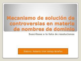 Mecanismo de soluci�n de controversias en materia de nombres de dominio