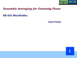 Ensemble Averaging for Unsteady Flows ME 410: Microfluidics