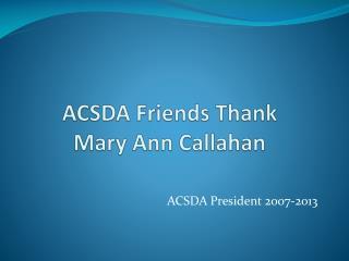 ACSDA Friends Thank Mary Ann Callahan