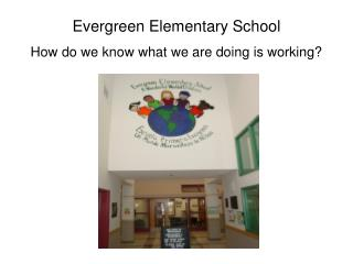 Evergreen Elementary School How do we know what we are doing is working?