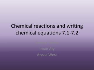 Chemical reactions and writing chemical equations 7.1-7.2
