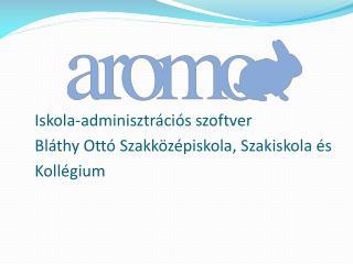 I skola-adminisztr ációs szoftver Bláthy Ottó Szakközépiskola, Szakiskola és Kollégium