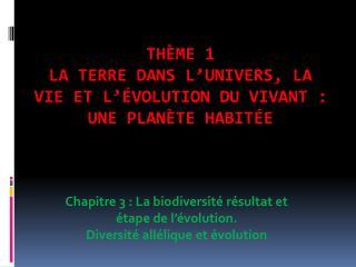 Thème 1  La Terre dans l'Univers, la vie et l'évolution du vivant :  une planète habitée