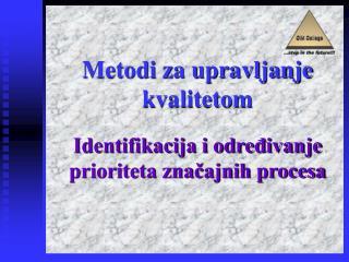 Metodi za upravljanje kvalitetom Identifikacija i određivanje prioriteta značajnih procesa