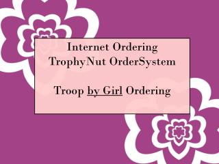 Internet Ordering TrophyNut OrderSystem Troop  by Girl  Ordering