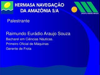 Palestrante Raimundo Eurádio Araujo Souza Bacharel em Ciências Náuticas.