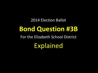 2014 Election Ballot  Bond Question #3B For the Elizabeth School District  Explained