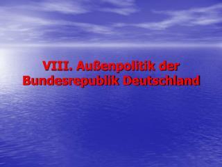 VIII. Außenpolitik der Bundesrepublik Deutschland