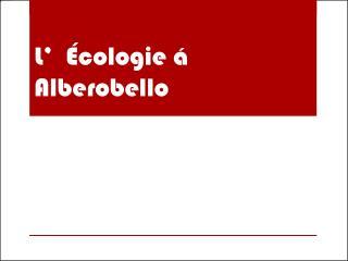 L'  Écologie á Alberobello