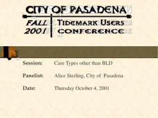 Session: Case Types other than BLD Panelist: Alice Sterling, City of  Pasadena