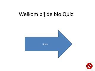 Welkom bij de  bio  Quiz