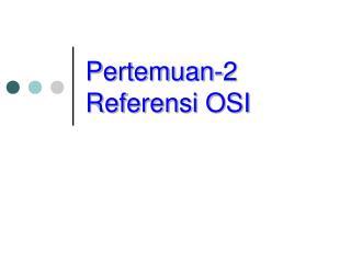 Pertemuan-2 Referensi OSI
