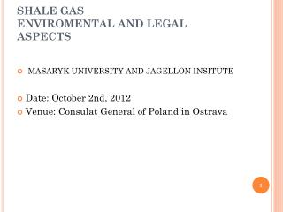 SHALE GAS ENVIROMENTAL AND LEGAL ASPECTS