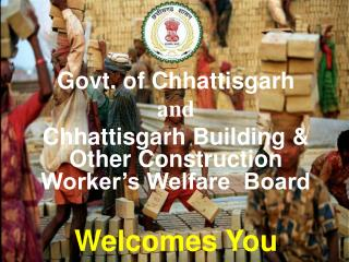 Govt. of Chhattisgarh and Chhattisgarh Building  Other Construction Worker s Welfare  Board  Welcomes You
