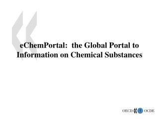 eChemPortal:  the Global Portal to Information on Chemical Substances
