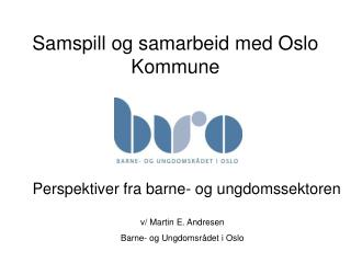 Samspill og samarbeid med Oslo Kommune