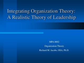 Integrating Organization Theory: A Realistic Theory of Leadership