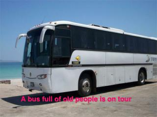 A bus full of old people is on tour