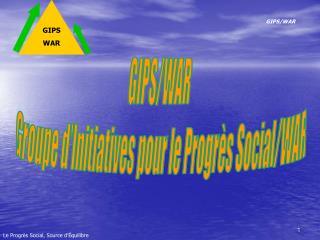 GIPS/WAR  Groupe d'Initiatives pour le Progrès Social/WAR