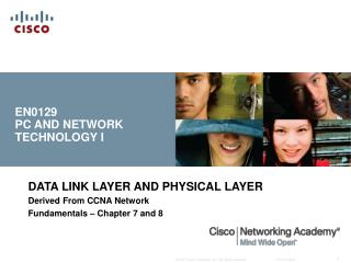 DATA LINK LAYER AND PHYSICAL LAYER Derived From CCNA Network  Fundamentals – Chapter 7 and 8
