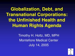 Globalization, Debt, and Transnational Corporations: the Unfinished Health and Human Rights Agenda
