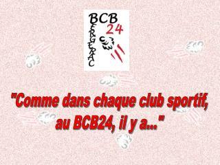 """""""Comme dans chaque club sportif, au BCB24, il y a..."""""""