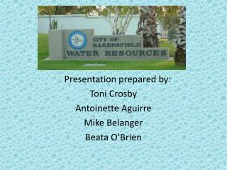 Presentation prepared by: Toni Crosby Antoinette Aguirre Mike Belanger Beata O'Brien