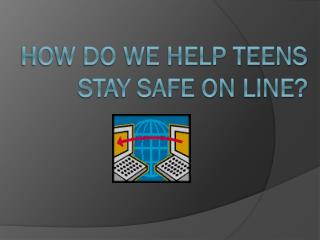 How do we help teens stay safe on line?