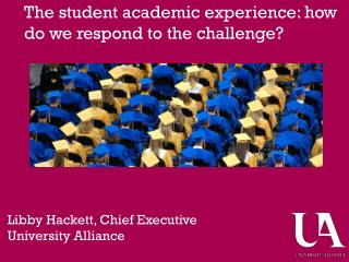 The student academic experience: how do we respond to the challenge?