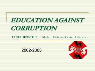EDUCATION AGAINST CORRUPTION COORDINATOR        Modern Didactics Center, Lithuania