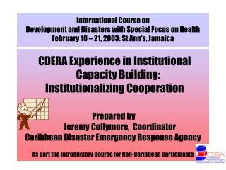 CDERA Experience in Institutional Capacity Building:  Institutionalizing Cooperation