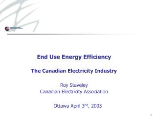 End Use Energy Efficiency The Canadian Electricity Industry Roy Staveley