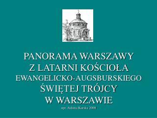 Panorama Warszawy z latarni kościoła w 2008 r. Zdjęcia :  Aldona Karska, Michał Karski