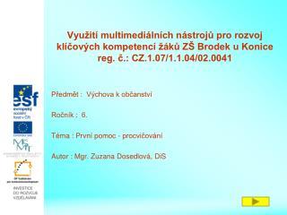 Předmět :  Výchova k občanství Ročník :  6. Téma : První pomoc - procvičování