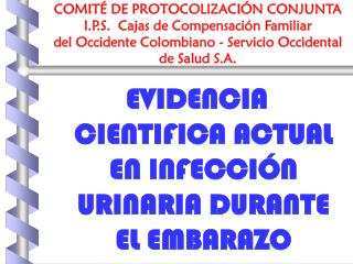 EVIDENCIA CIENTIFICA ACTUAL EN INFECCI�N URINARIA DURANTE EL EMBARAZO