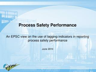 Process Safety Performance  An EPSC view on the use of lagging indicators in reporting process safety performance  June